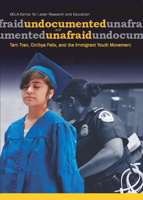 Picture of Undocumented and Unafraid: Tam Tran, Cinthya Felix, and the Immigrant Youth Movement